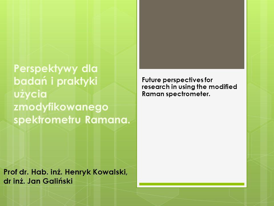 Perspektywy dla badań i praktyki użycia zmodyfikowanego spektrometru Ramana. Future perspectives for research in using the modified Raman spectrometer