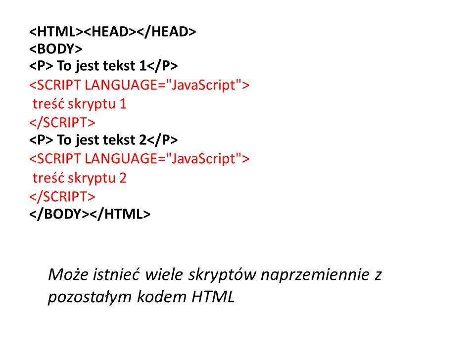 To jest tekst 1 treść skryptu 1 To jest tekst 2 treść skryptu 2 Może istnieć wiele skryptów naprzemiennie z pozostałym kodem HTML