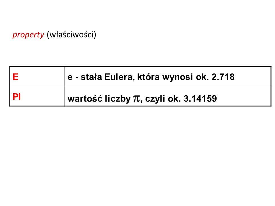 Ee - stała Eulera, która wynosi ok. 2.718 PI wartość liczby, czyli ok. 3.14159 property (właściwości)