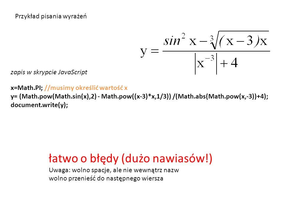 x=Math.PI; //musimy określić wartość x y= (Math.pow(Math.sin(x),2) - Math.pow((x-3)*x,1/3)) /(Math.abs(Math.pow(x,-3))+4); document.write(y); łatwo o