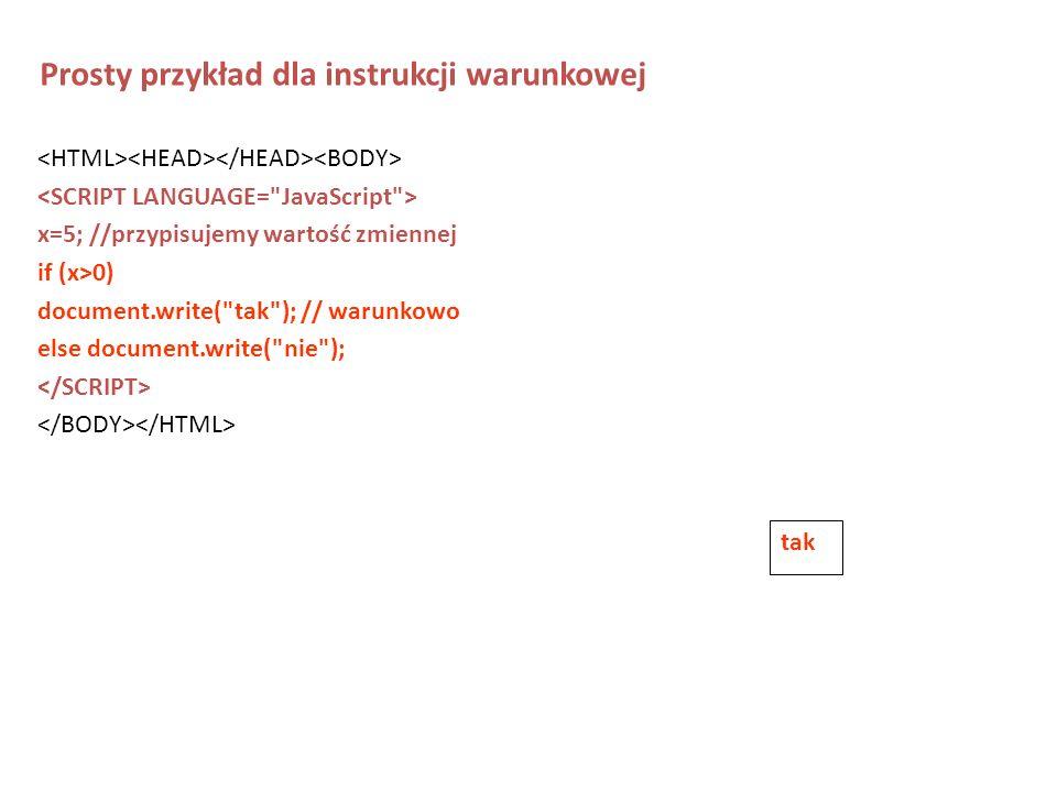x=5; //przypisujemy wartość zmiennej if (x>0) document.write(