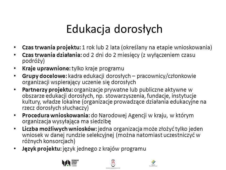 Edukacja dorosłych Czas trwania projektu: 1 rok lub 2 lata (określany na etapie wnioskowania) Czas trwania działania: od 2 dni do 2 miesięcy (z wyłącz