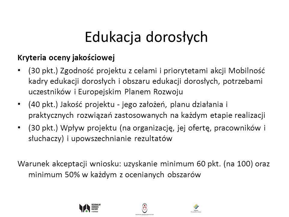 Edukacja dorosłych Kryteria oceny jakościowej (30 pkt.) Zgodność projektu z celami i priorytetami akcji Mobilność kadry edukacji dorosłych i obszaru e