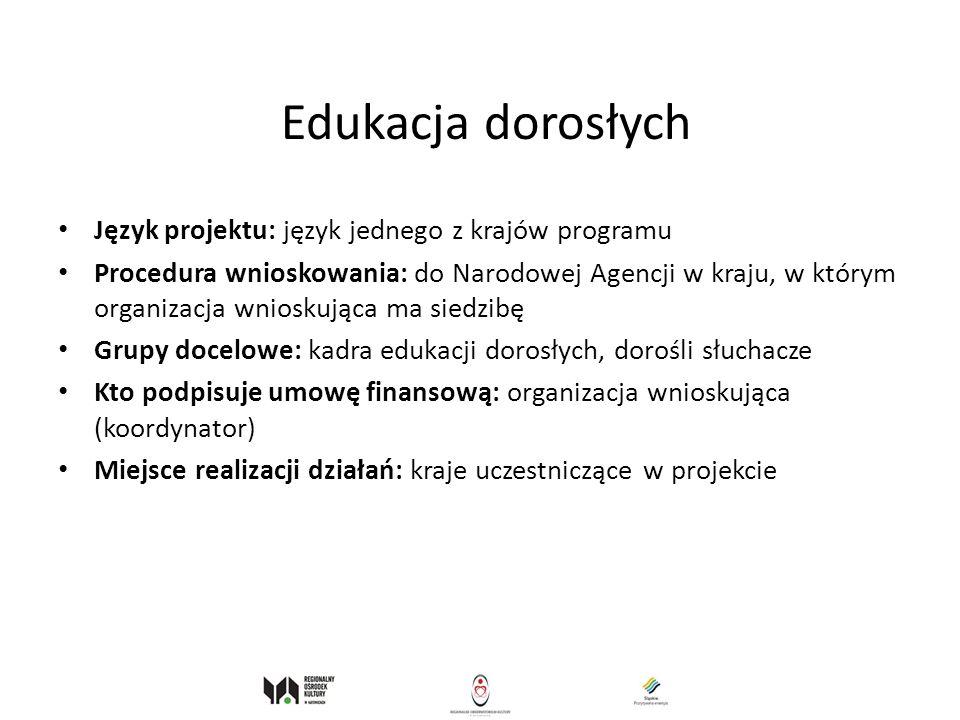 Edukacja dorosłych Język projektu: język jednego z krajów programu Procedura wnioskowania: do Narodowej Agencji w kraju, w którym organizacja wnioskuj