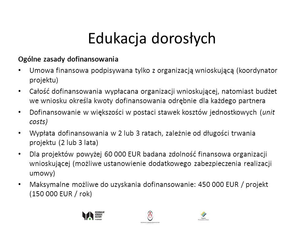 Edukacja dorosłych Ogólne zasady dofinansowania Umowa finansowa podpisywana tylko z organizacją wnioskującą (koordynator projektu) Całość dofinansowan