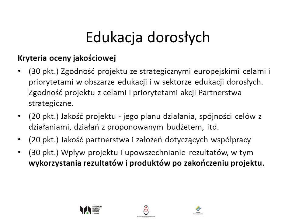 Edukacja dorosłych Kryteria oceny jakościowej (30 pkt.) Zgodność projektu ze strategicznymi europejskimi celami i priorytetami w obszarze edukacji i w