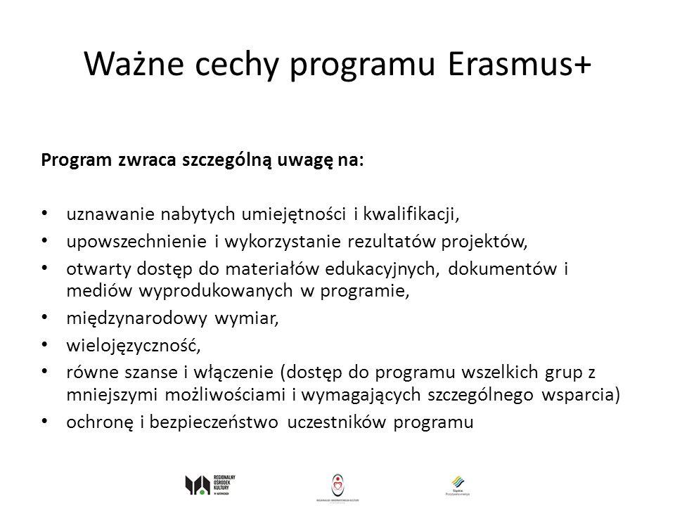 Ważne cechy programu Erasmus+ Program zwraca szczególną uwagę na: uznawanie nabytych umiejętności i kwalifikacji, upowszechnienie i wykorzystanie rezu