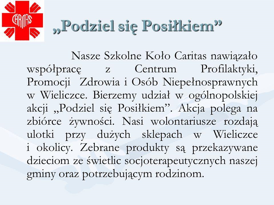 Podziel się Posiłkiem Nasze Szkolne Koło Caritas nawiązało współpracę z Centrum Profilaktyki, Promocji Zdrowia i Osób Niepełnosprawnych w Wieliczce. B