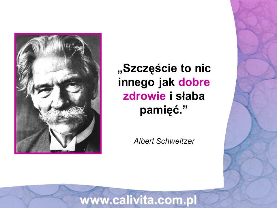 www.calivita.com.pl Szczęście to nic innego jak dobre zdrowie i słaba pamięć. Albert Schweitzer