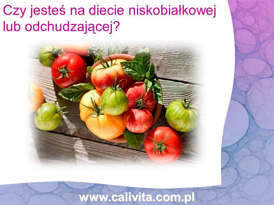 www.calivita.com.pl Czy jesteś na diecie niskobiałkowej lub odchudzającej?