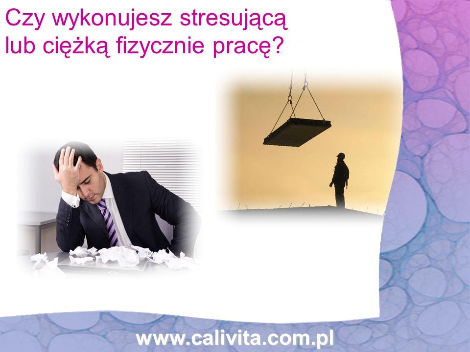 www.calivita.com.pl Czy wykonujesz stresującą lub ciężką fizycznie pracę?www.calivita.com.pl