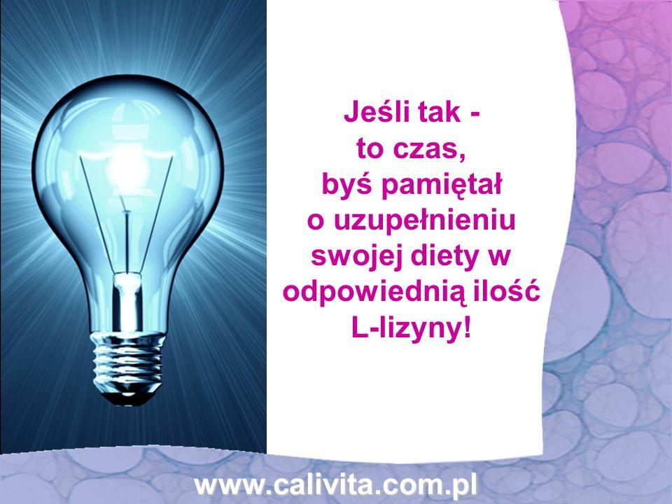 Jeśli tak - to czas, byś pamiętał o uzupełnieniu swojej diety w odpowiednią ilość L-lizyny! www.calivita.com.pl