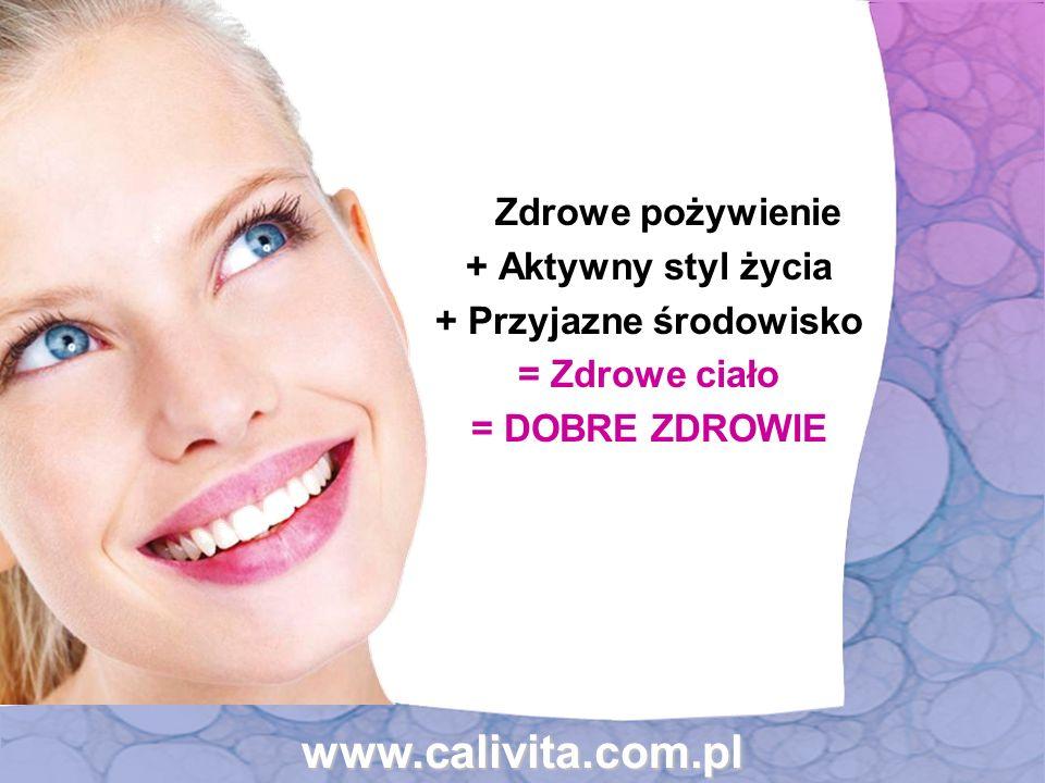 www.calivita.com.pl Zdrowe pożywienie + Aktywny styl życia + Przyjazne środowisko = Zdrowe ciało = DOBRE ZDROWIE