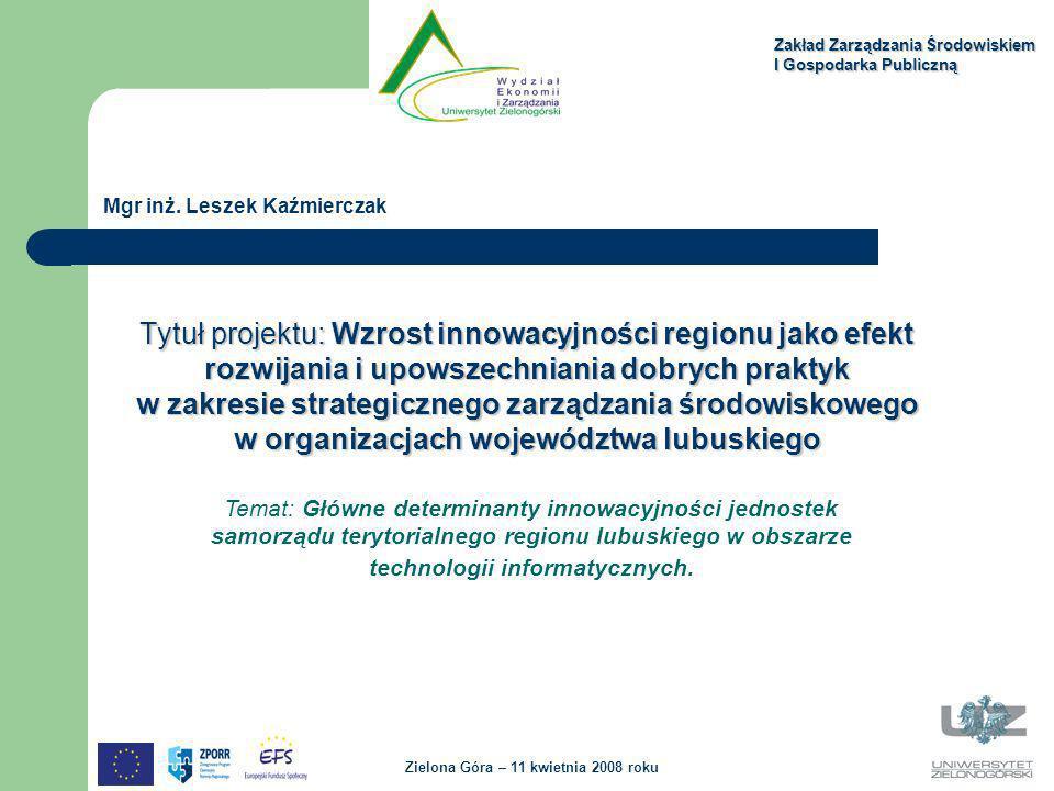 Zakład Zarządzania Środowiskiem I Gospodarka Publiczną Zielona Góra – 11 kwietnia 2008 roku Mgr inż. Leszek Kaźmierczak Temat: Główne determinanty inn
