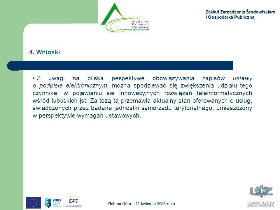 Zakład Zarządzania Środowiskiem I Gospodarka Publiczną Zielona Góra – 11 kwietnia 2008 roku 4. Wnioski Z uwagi na bliską pespektywę obowiązywania zapi