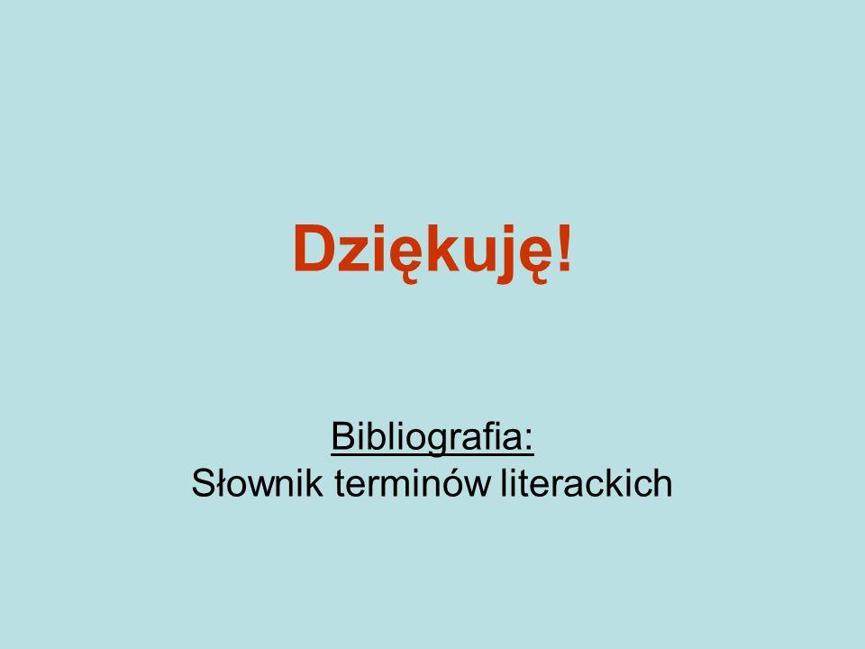 Dziękuję! Bibliografia: Słownik terminów literackich