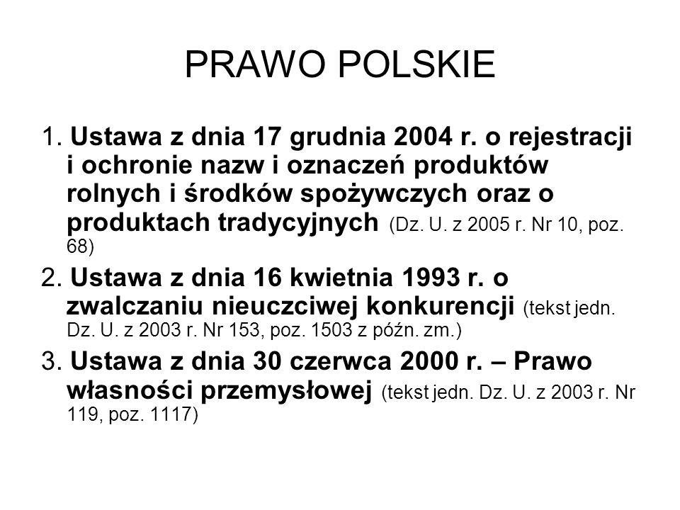 PRAWO POLSKIE 1. Ustawa z dnia 17 grudnia 2004 r. o rejestracji i ochronie nazw i oznaczeń produktów rolnych i środków spożywczych oraz o produktach t