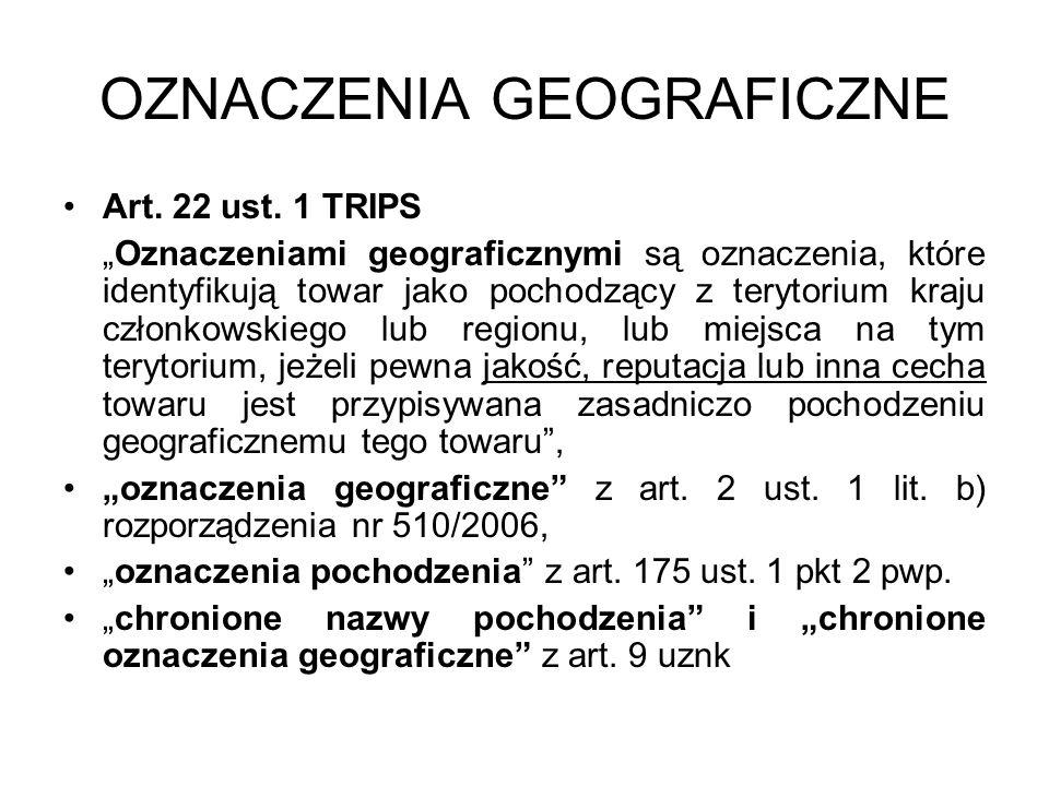 OZNACZENIA GEOGRAFICZNE Art. 22 ust. 1 TRIPS Oznaczeniami geograficznymi są oznaczenia, które identyfikują towar jako pochodzący z terytorium kraju cz