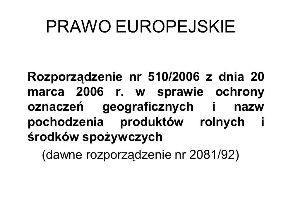 PRAWO EUROPEJSKIE Rozporządzenie nr 510/2006 z dnia 20 marca 2006 r. w sprawie ochrony oznaczeń geograficznych i nazw pochodzenia produktów rolnych i