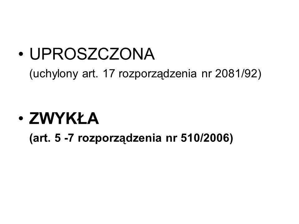 UPROSZCZONA (uchylony art. 17 rozporządzenia nr 2081/92) ZWYKŁA (art. 5 -7 rozporządzenia nr 510/2006)