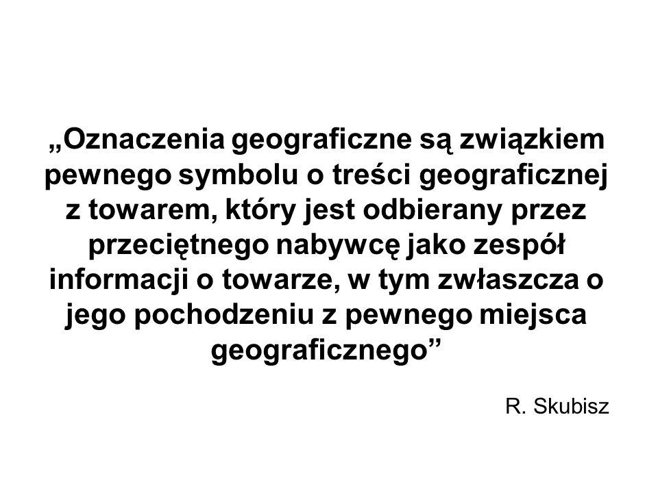 Oznaczenia geograficzne są związkiem pewnego symbolu o treści geograficznej z towarem, który jest odbierany przez przeciętnego nabywcę jako zespół inf