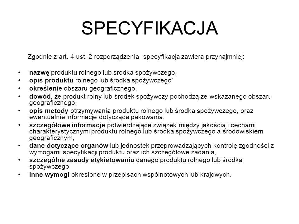 SPECYFIKACJA Zgodnie z art. 4 ust. 2 rozporządzenia specyfikacja zawiera przynajmniej: nazwę produktu rolnego lub środka spożywczego, opis produktu ro
