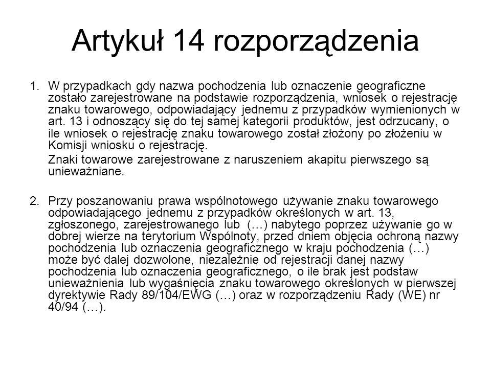 Artykuł 14 rozporządzenia 1. W przypadkach gdy nazwa pochodzenia lub oznaczenie geograficzne zostało zarejestrowane na podstawie rozporządzenia, wnios