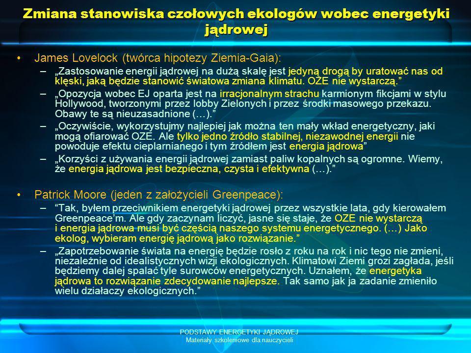 PODSTAWY ENERGETYKI JĄDROWEJ Materiały szkoleniowe dla nauczycieli Zmiana stanowiska czołowych ekologów wobec energetyki jądrowej James Lovelock (twór