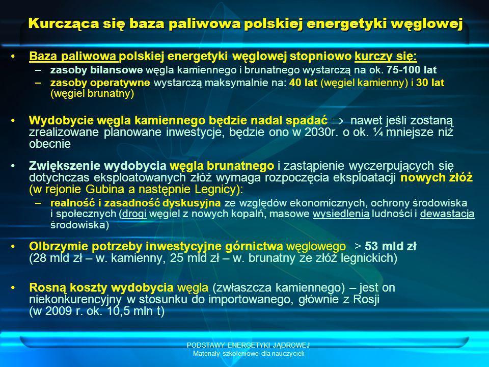 PODSTAWY ENERGETYKI JĄDROWEJ Materiały szkoleniowe dla nauczycieli Kurcząca się baza paliwowa polskiej energetyki węglowej Baza paliwowa polskiej ener