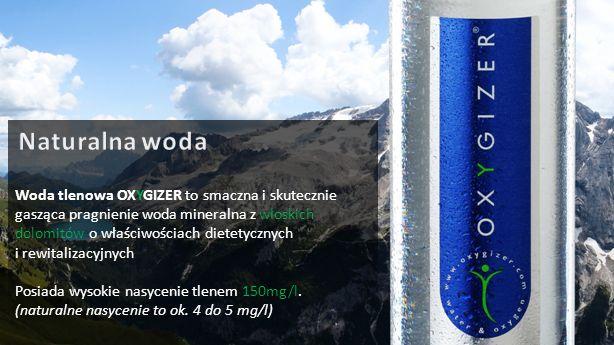 Woda tlenowa OXYGIZER to smaczna i skutecznie gasząca pragnienie woda mineralna z włoskich dolomitów o właściwościach dietetycznych i rewitalizacyjnyc