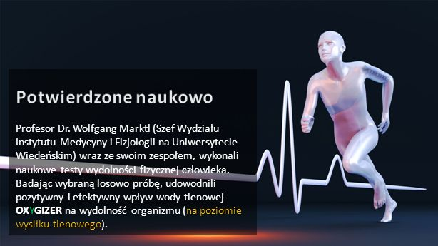 OXYGIZERna poziomie wysiłku tlenowego Profesor Dr. Wolfgang Marktl (Szef Wydziału Instytutu Medycyny i Fizjologii na Uniwersytecie Wiedeńskim) wraz ze