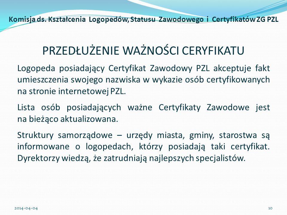 PRZEDŁUŻENIE WAŻNOŚCI CERYFIKATU Logopeda posiadający Certyfikat Zawodowy PZL akceptuje fakt umieszczenia swojego nazwiska w wykazie osób certyfikowan