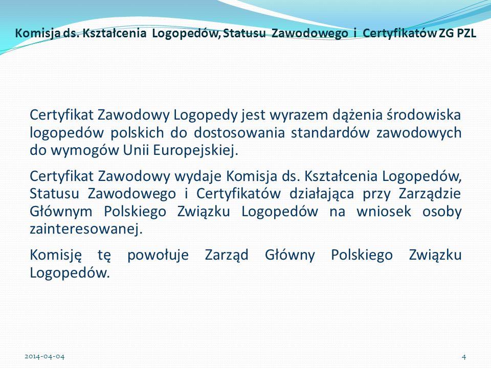 IDEA CERTYFIKATU ZAWODOWEGO Ideę Certyfikatu Zawodowego oraz formalne kryteria jego przyznawania Komisja przedstawiła w Liście Otwartym do Władz Uczelni Kształcących Logopedów zatwierdzonym przez Zarząd Główny PZL w dniu 16 grudnia 2005r.