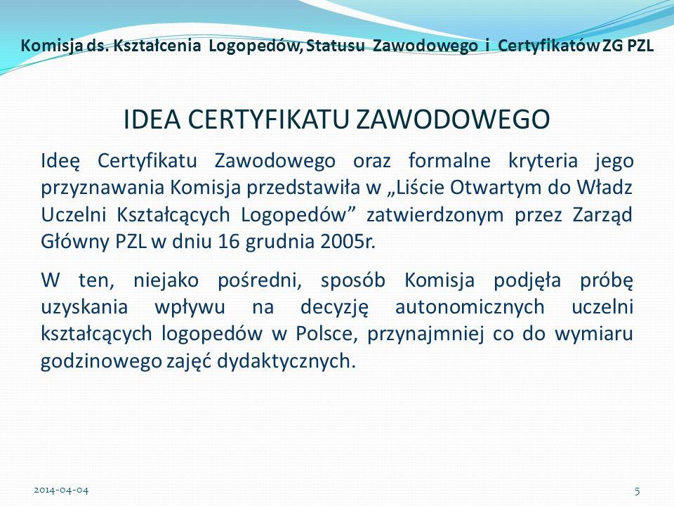 IDEA CERTYFIKATU ZAWODOWEGO Ideę Certyfikatu Zawodowego oraz formalne kryteria jego przyznawania Komisja przedstawiła w Liście Otwartym do Władz Uczel