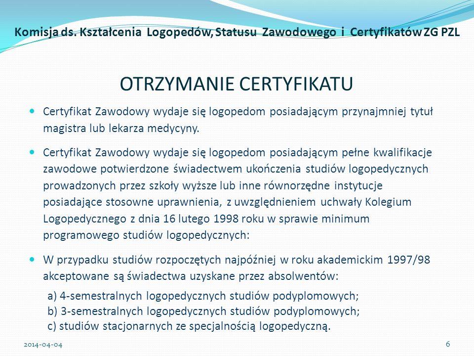 OTRZYMANIE CERTYFIKATU Certyfikat Zawodowy wydaje się logopedom posiadającym przynajmniej tytuł magistra lub lekarza medycyny. Certyfikat Zawodowy wyd
