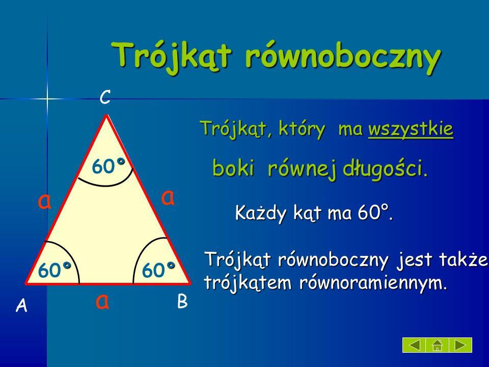 Trójkąt równoramienny Trójkąt, który ma Trójkąt, który ma przynajmniej dwa boki równej długości.