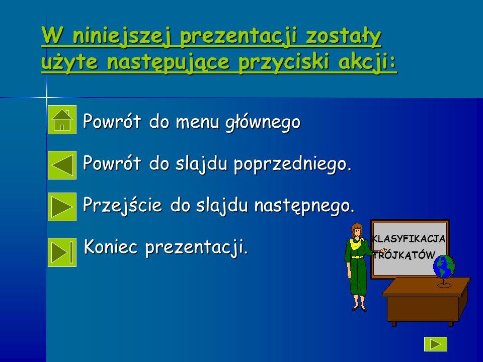 W niniejszej prezentacji zostały użyte następujące przyciski akcji: Powrót do menu głównego Powrót do slajdu poprzedniego.