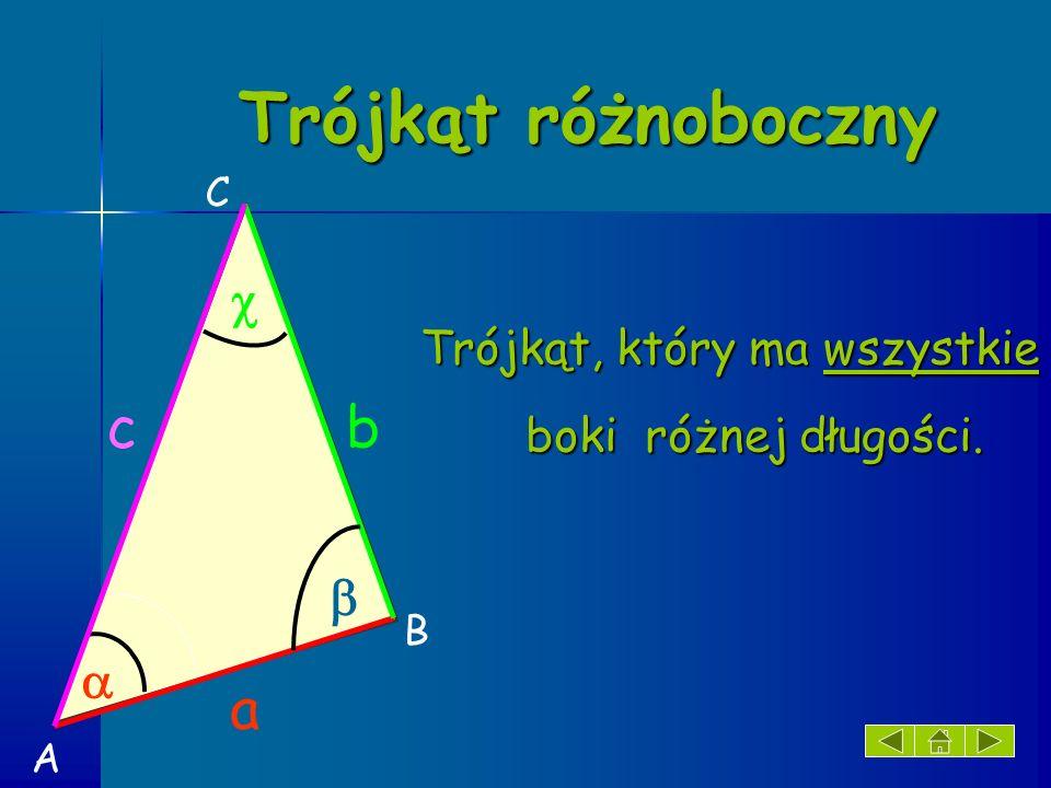 Trójkąt różnoboczny Trójkąt, który ma wszystkie boki różnej długości. b a c A B C