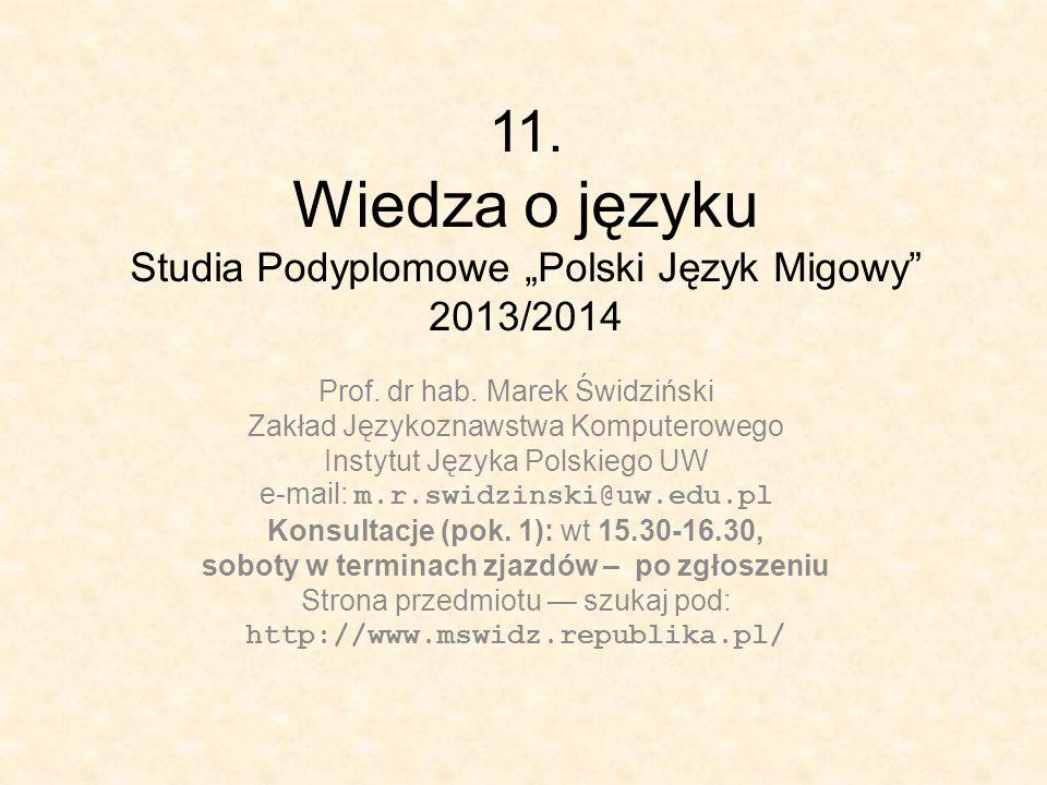 11. Wiedza o języku Studia Podyplomowe Polski Język Migowy 2013/2014 Prof. dr hab. Marek Świdziński Zakład Językoznawstwa Komputerowego Instytut Język