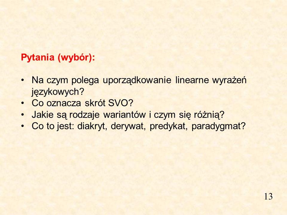 13 Pytania (wybór): Na czym polega uporządkowanie linearne wyrażeń językowych? Co oznacza skrót SVO? Jakie są rodzaje wariantów i czym się różnią? Co
