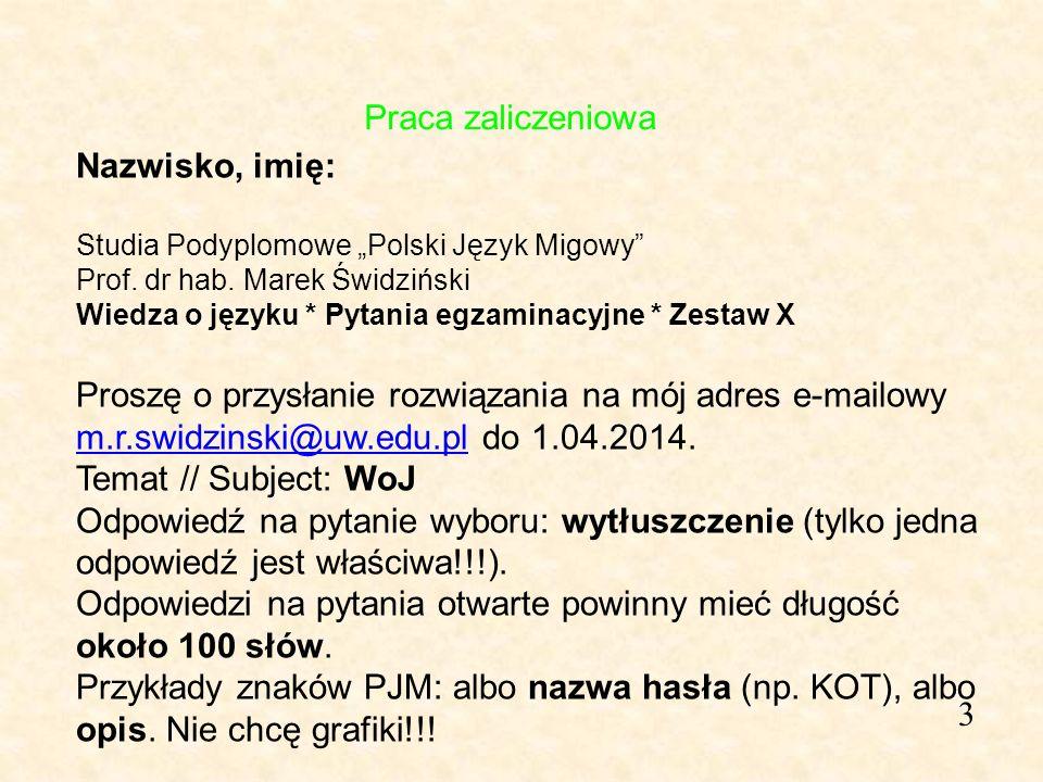 3 Nazwisko, imię: Studia Podyplomowe Polski Język Migowy Prof. dr hab. Marek Świdziński Wiedza o języku * Pytania egzaminacyjne * Zestaw X Proszę o pr