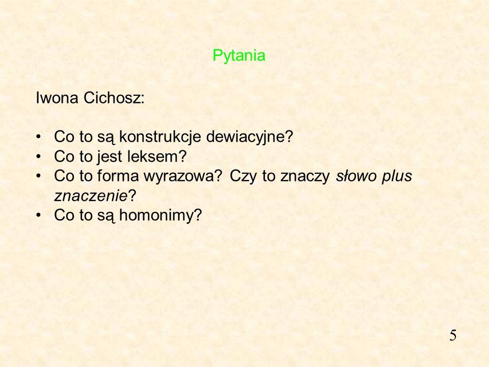 5 Iwona Cichosz: Co to są konstrukcje dewiacyjne? Co to jest leksem? Co to forma wyrazowa? Czy to znaczy słowo plus znaczenie? Co to są homonimy? Pyta