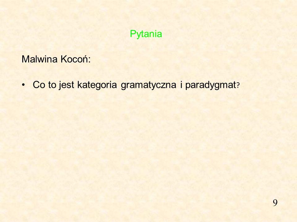 9 Malwina Kocoń: Co to jest kategoria gramatyczna i paradygmat ? Pytania
