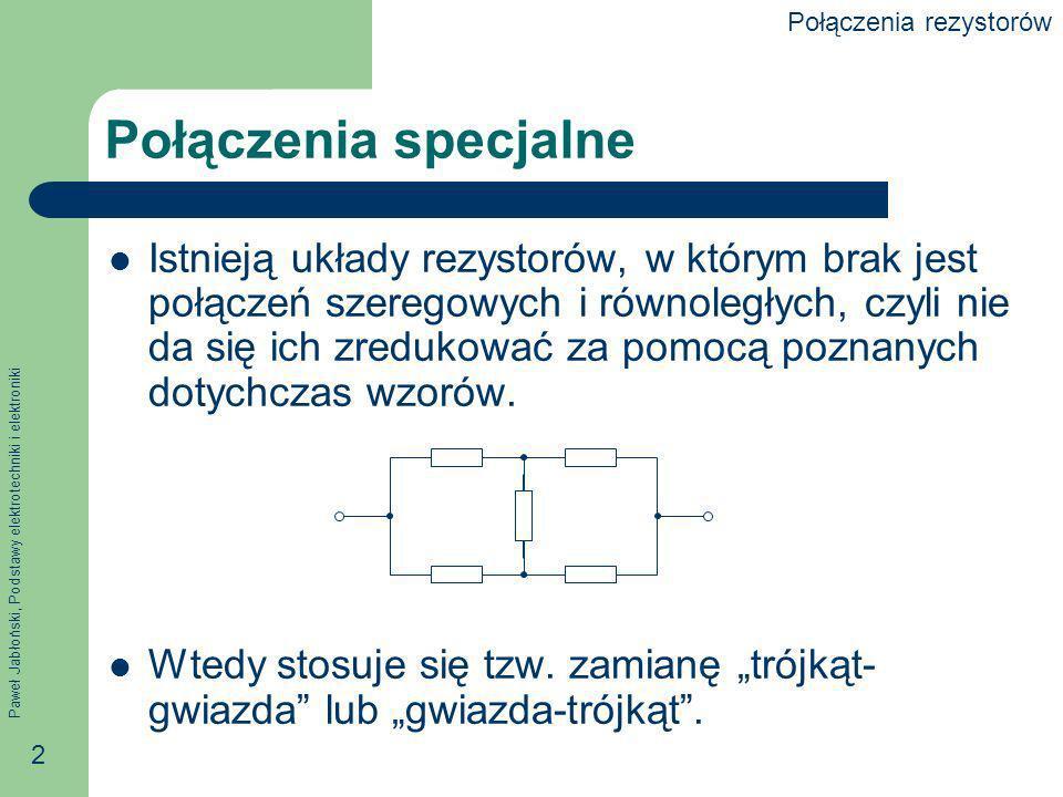 Paweł Jabłoński, Podstawy elektrotechniki i elektroniki 3 Połączenie w gwiazdę i w trójkąt Równoważność obydwu połączeń wymaga, aby ich rezystancja zastępcza względem każdej pary zacisków AB, BC i CA była jednakowa.
