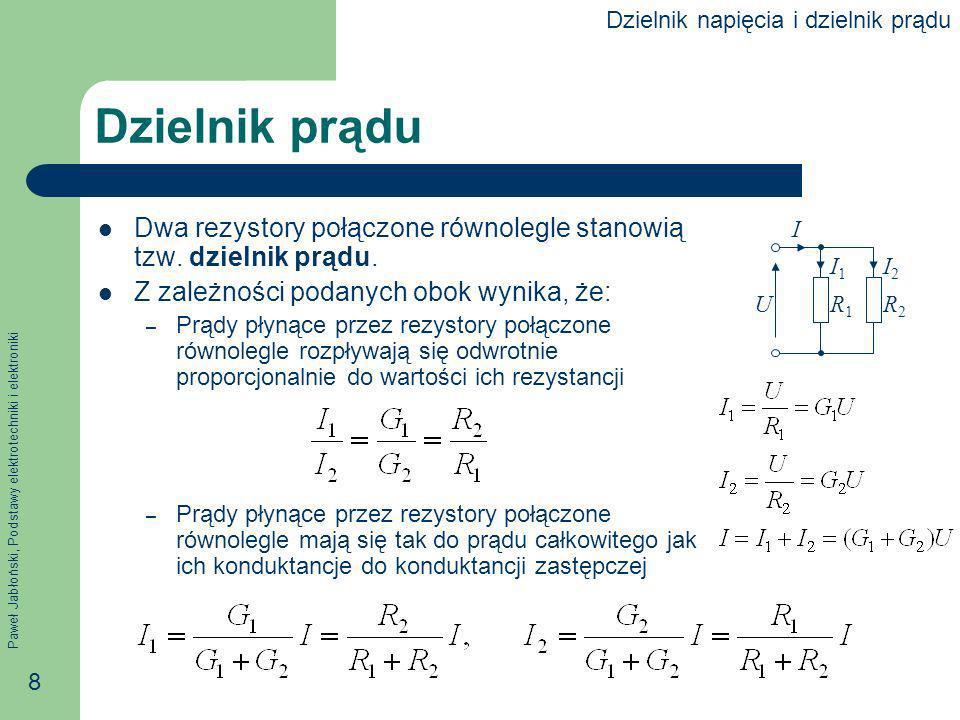 Paweł Jabłoński, Podstawy elektrotechniki i elektroniki 9 Przykład Jaki prąd płynie przez rezystor R 3 = 3 Ω, jeżeli R 1 = 2 Ω, R 2 = 6 Ω, E = 12 V.