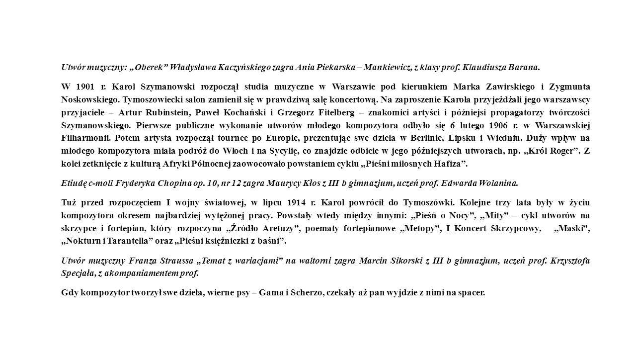 Utwór muzyczny: Oberek Władysława Kaczyńskiego zagra Ania Piekarska – Mankiewicz, z klasy prof. Klaudiusza Barana. W 1901 r. Karol Szymanowski rozpocz