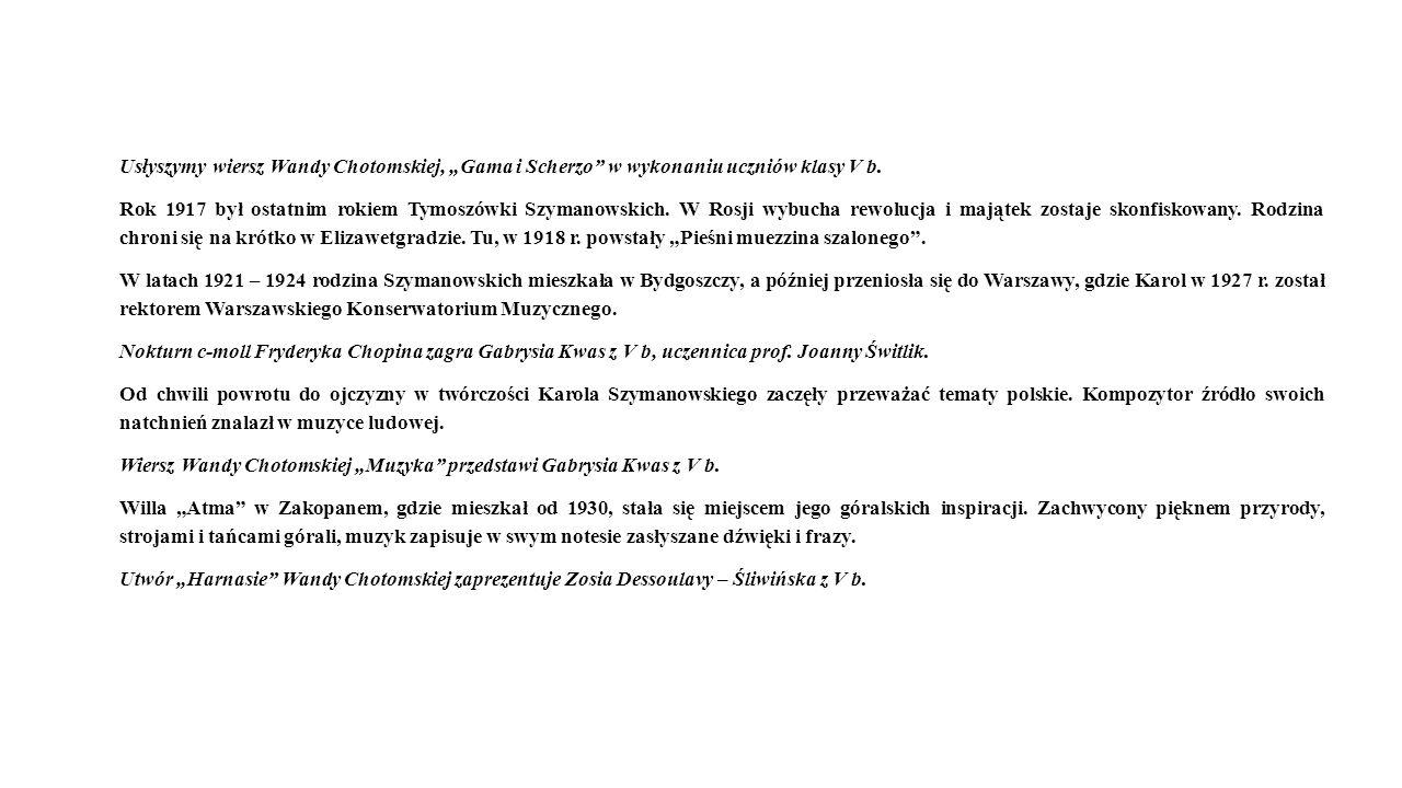 Usłyszymy wiersz Wandy Chotomskiej, Gama i Scherzo w wykonaniu uczniów klasy V b. Rok 1917 był ostatnim rokiem Tymoszówki Szymanowskich. W Rosji wybuc