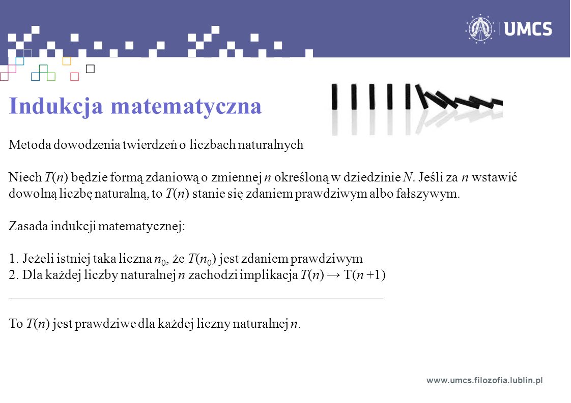 Indukcja matematyczna Metoda dowodzenia twierdzeń o liczbach naturalnych Niech T(n) będzie formą zdaniową o zmiennej n określoną w dziedzinie N.