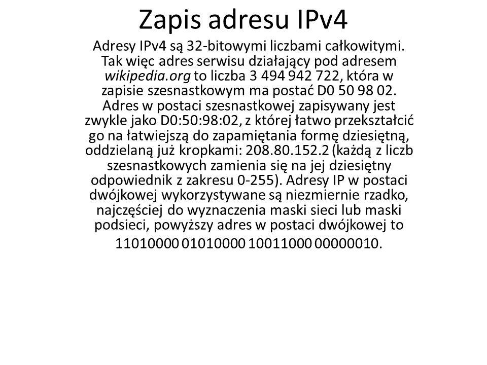 Zapis adresu IPv4 Adresy IPv4 są 32-bitowymi liczbami całkowitymi. Tak więc adres serwisu działający pod adresem wikipedia.org to liczba 3 494 942 722