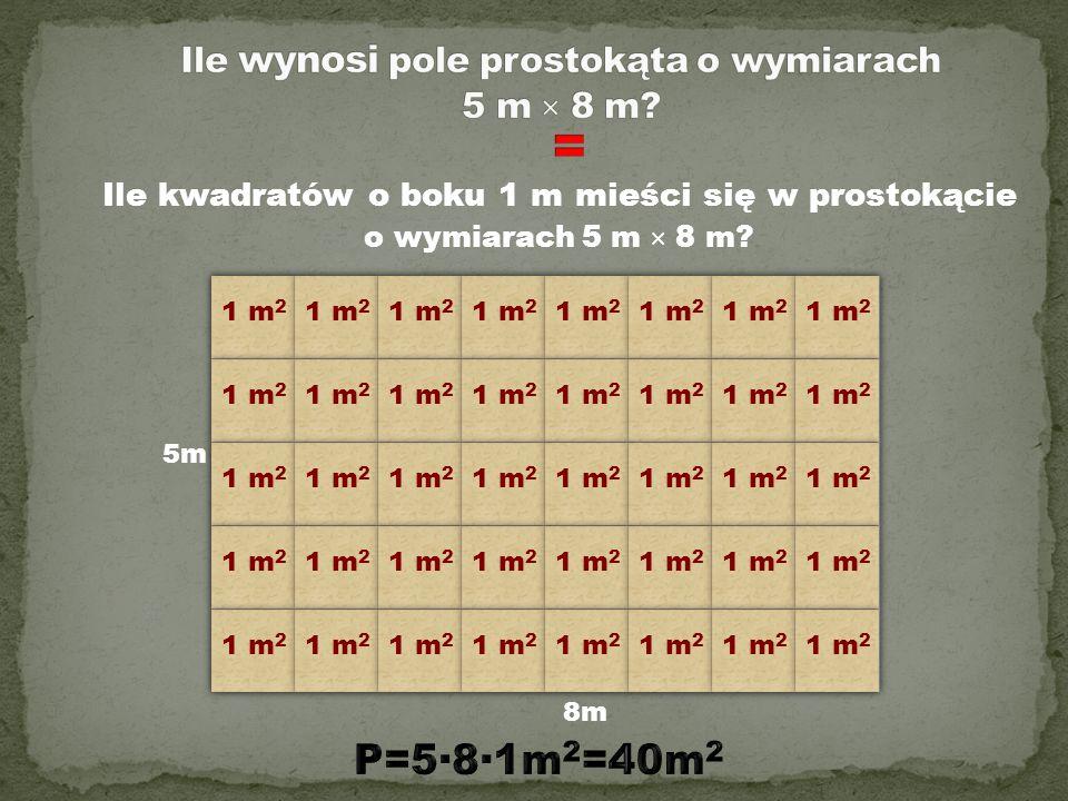 Ile kwadratów o boku 1 m mieści się w prostokącie o wymiarach 5 m × 8 m? 5m 8m 1 m 2